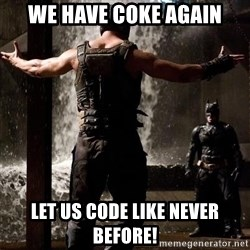 Bane Let the Games Begin - WE HAVE COKE AGAIN LET US CODE LIKE NEVER BEFORE!