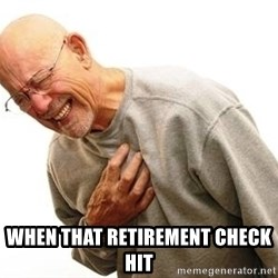 Old Man Heart Attack - When that retirement check hit