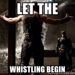 Bane Let the Games Begin - Let the  WhistlIng begin