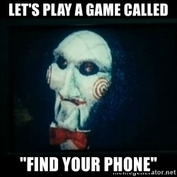 """SAW - I wanna play a game - let's play a game called """"Find your phone"""""""