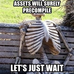 Waiting For Op - assets will surely precompile let's just wait