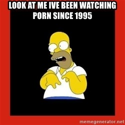 Homer retard - Look at me ive been watching porn since 1995
