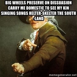Ducreux - Big wheels preserve on dissuasion  Carry me domestic to see my kin