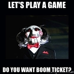 saw jigsaw meme - let's play a game  do you want boom ticket?