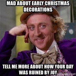Willy Wonka - Mad about Early Christmas decorations Tell me more about how your Day was ruined by joy