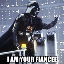 Darth Vader Shaking Fist - I am your fIANCEE