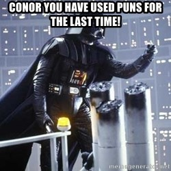 Darth Vader Shaking Fist - conor you have used puns for the last time!