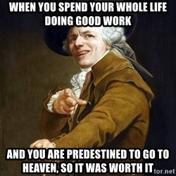 Joseph Ducreaux - when you spend your whole life doing good work and you are predestined to go to heaven, so it was worth it