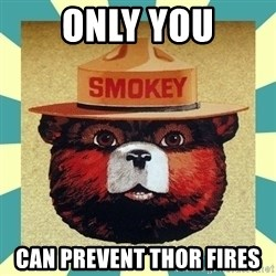Smokey the Bear - only you can prevent thor fires