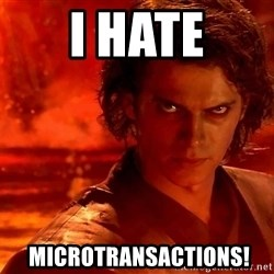 Anakin Skywalker - I HATE  MICROTRANSACTIONS!
