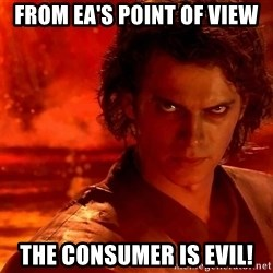 Anakin Skywalker - FROM EA'S POINT OF VIEW THE CONSUMER IS EVIL!