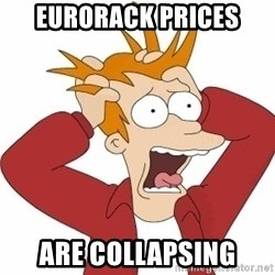 Fry Panic - eurorack prices are collapsing