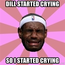 LeBron James - Dill started crying so i started crying