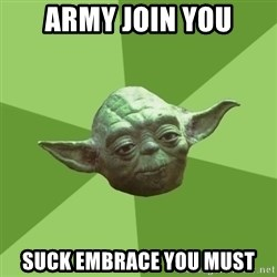 Advice Yoda Gives - Army Join you SUCK EMBRACE YOU must