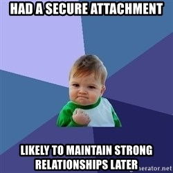 Success Kid - Had a secure attachment likely to maintain strong relationships later