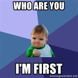 Success Kid - who are you  ı'm first
