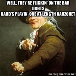 Ducreux - Well, they're flickin' on the bar lights  Band's playin' one at length canzonet