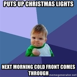 Success Kid - Puts up Christmas lights Next morning cold front comes through