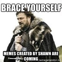 meme Brace yourself - memes created by shawn are coming