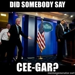 Inappropriate Timing Bill Clinton - Did somebody say cee-gar?
