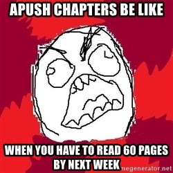 Rage FU - APUSH chapters be like when you have to read 60 pages by next week