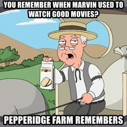 Pepperidge Farm Remembers Meme - You Remember when marvin used to watch good movies? pepperidge Farm remembers