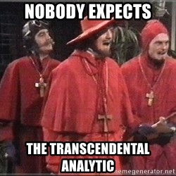 spanish inquisition - Nobody expects  The transcendental analytic