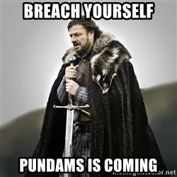 Game of Thrones - Breach yourself Pundams is coming