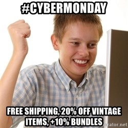 First Day on the internet kid - #Cybermonday Free shipping, 20% off vintage items, +10% bundles