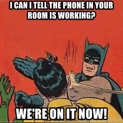 batman slap robin - i can i tell the phone in your room is working? we're on it now!