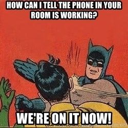 batman slap robin - how can i tell the phone in your room is working? we're on it now!