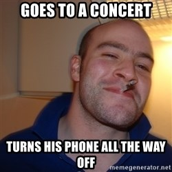 Good Guy Greg - Goes to a concert turns his phone all the way off