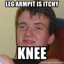 Really Stoned Guy - leg armpit is itchy knee
