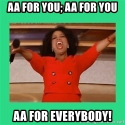 Oprah Car - AA for you; aa for you aa for everybody!