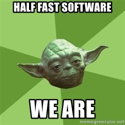 Advice Yoda Gives - Half Fast Software We are