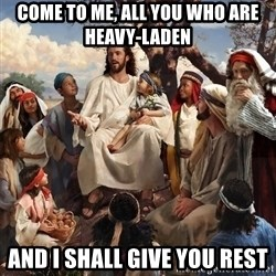 storytime jesus - come to me, all you who are heavy-laden  and I shall give you rest
