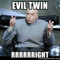 dr. evil quotation marks - Evil twin Rrrrrright