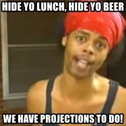 Antoine Dodson - hide yo lunch, hide yo beer we have projections to do!
