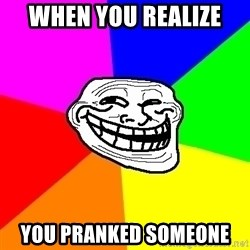 Trollface - When you REALIZE  YOU PRANKED SOMEONE