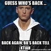 Eminem - Guess who's back ... back again, bb's back tell xtian