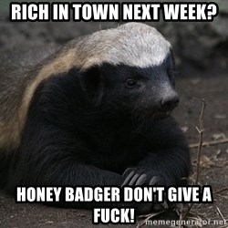 Honey Badger - Rich in town next week? Honey badger don'T give a fuck!