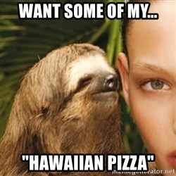 "Whisper Sloth - want some of my... ""hawaiian pizza"""