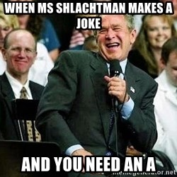 Laughing Bush - when ms shlachtman makes a joke and you need an A