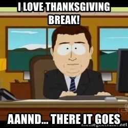 Aand Its Gone - I love Thanksgiving break! aannd... there it goes