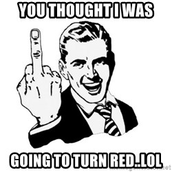 middle finger - You thought I was Going to turn RED..Lol