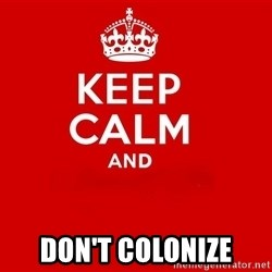 Keep Calm 2 - DON't Colonize