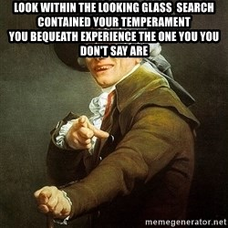 Ducreux - Look within the looking glass  Search contained your temperament  You bequeath experience the one you you don't say are