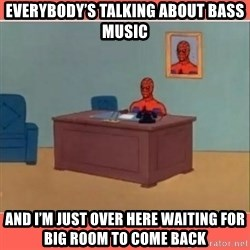 Masturbating Spider-Man - EveryboDY's talking about Bass music And i'm just over here waiting for big room to come back