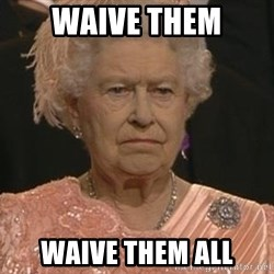 Queen Elizabeth Meme - waive them waive them all