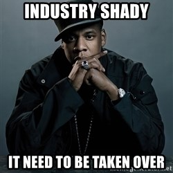 Jay Z problem - Industry shady It need to be taken over